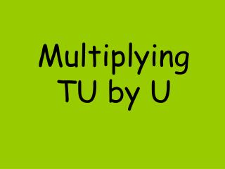 Multiplying TU by U