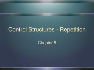 Control Structures - Repetition