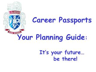 Career Passports    Your Planning Guide:        It s your future       be there