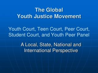 The Global   Youth Justice Movement Youth Court, Teen Court, Peer Court,  Student Court, and Youth Peer Panel