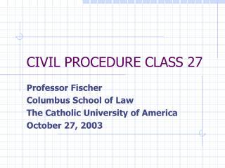 CIVIL PROCEDURE CLASS 27