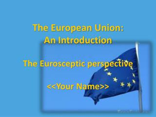 The European Union: An Introduction The Eurosceptic ...