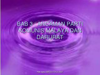 BAB 3 : ANCAMAN PARTI KOMUNIS MALAYA DAN DARURAT