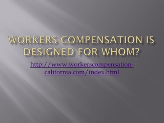 Workers compensation is designed for whom?