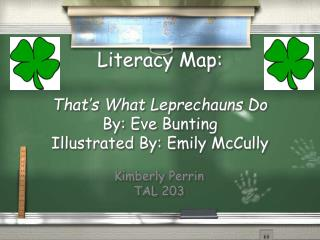 Literacy Map:  That s What Leprechauns Do By: Eve Bunting  Illustrated By: Emily McCully