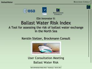 ESA Innovator II:  Ballast Water Risk Index A Tool for assessing the risk of ballast water exchange in the North Sea  Ke