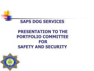 SAPS DOG SERVICES            PRESENTATION TO THE          PORTFOLIO COMMITTEE                            FOR           S