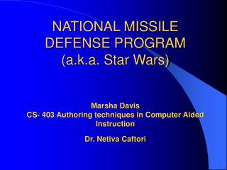 NATIONAL MISSILE DEFENSE PROGRAM a.k.a. Star Wars   Marsha Davis CS- 403 Authoring techniques in Computer Aided Instruct