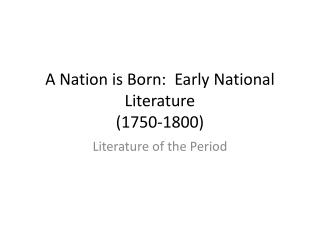 A Nation is Born:  Early National Literature 1750-1800