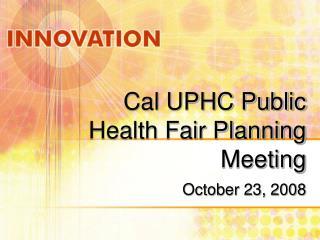 Cal UPHC Public Health Fair Planning Meeting