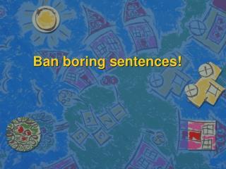 Ban boring sentences