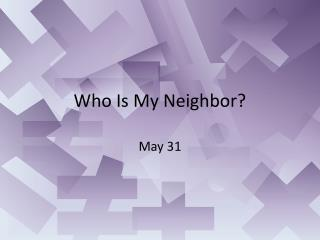Who Is My Neighbor