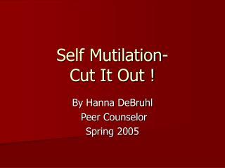 Self Mutilation- Cut It Out