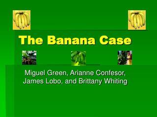 The Banana Case