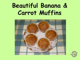 Beautiful Banana  Carrot Muffins