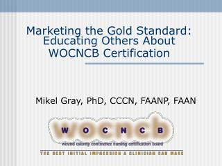 Marketing the Gold Standard: Educating Others About WOCNCB ...