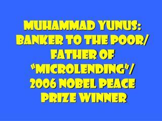 Muhammad Yunus: Banker to the Poor