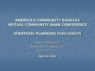 AMERICA S COMMUNITY BANKERS MUTUAL COMMUNITY BANK CONFERENCE  STRATEGIC PLANNING DISCUSSION