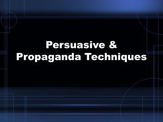 Persuasive  Propaganda Techniques