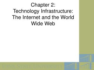 Chapter 2: Technology Infrastructure: The Internet and the ...
