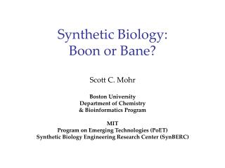 Synthetic Biology: Boon or Bane Scott C. Mohr