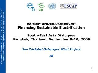 E8-GEF-UNDESA-UNESCAP  Financing Sustainable Electrification   South-East Asia Dialogues  Bangkok, Thailand, September 8