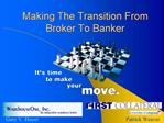 Making The Transition From Broker To Banker