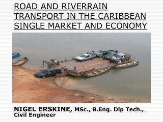 ROAD AND RIVERRAIN TRANSPORT IN THE CARIBBEAN SINGLE MARKET AND ...