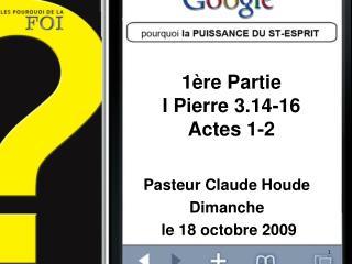 1 re Partie I Pierre 3.14-16 Actes 1-2