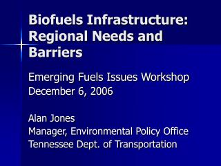 Biofuels Infrastructure: Regional Needs and Barriers
