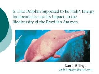 Is That Dolphin Supposed to Be Pink: Energy Independence and Its Impact on the Biodiversity of the Brazilian Amazon.