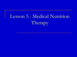 Lesson 5 : Medical Nutrition Therapy