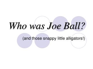 Who was Joe Ball