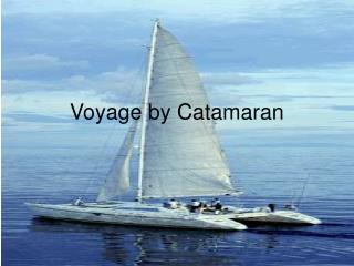Voyage by Catamaran