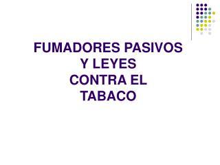 FUMADORES PASIVOS  Y LEYES CONTRA EL  TABACO