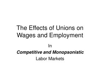 The Effects of Unions on Wages and Employment