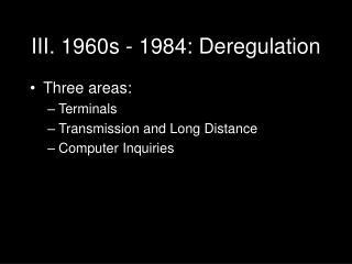 III. 1960s - 1984: Deregulation