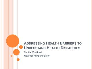 ADDRESSING HEALTH BARRIERS TO UNDERSTAND HEALTH DISPARITIES