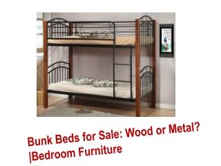 Bunk Beds for Sale: Wood or metal? | Bedroom Furniture