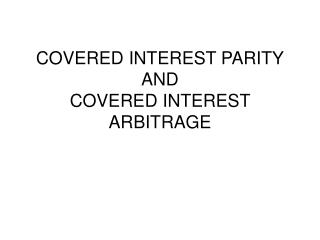 COVERED INTEREST PARITY AND COVERED INTEREST ARBITRAGE