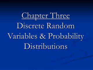 Chapter Three Discrete Random Variables  Probability ...