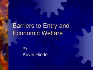 Barriers to Entry and Economic Welfare