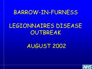 BARROW-IN-FURNESS LEGIONNAIRES DISEASE OUTBREAK AUGUST 2002
