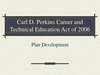 Carl D. Perkins Career and Technical Education Act of 2006