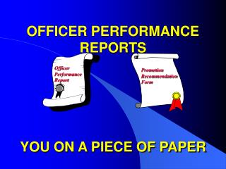 OFFICER PERFORMANCE REPORTS YOU ON A PIECE OF PAPER