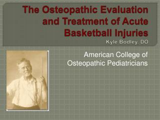 The Osteopathic Evaluation and Treatment of Acute Basketball Injuries Kyle Bodley, DO