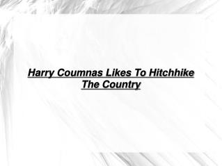 harry coumnas likes to hitchhike the country