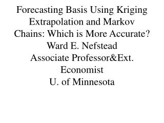 Forecasting Basis Using Kriging Extrapolation and Markov Chains: Which is More Accurate Ward E. Nefstead Associate Profe