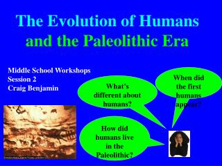 The Evolution of Humans and the Paleolithic Era