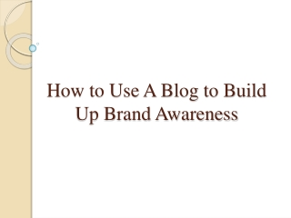 How to Use A Blog to Build Up Brand Awareness